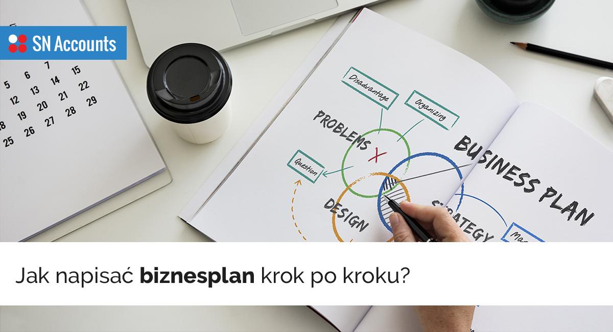 Jak napisać biznesplan? Wyjaśniamy, krok po kroku.