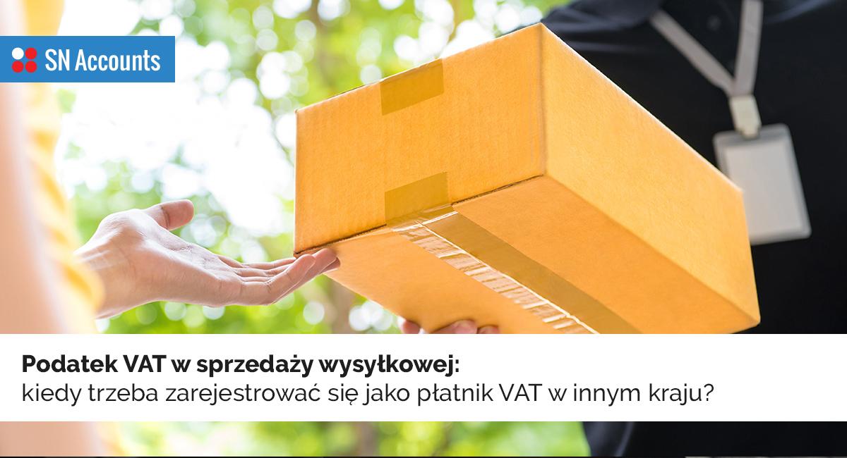 Podatek VAT w sprzedaży wysyłkowej – kiedy trzeba zarejestrować się jako płatnik VAT w innym kraju?
