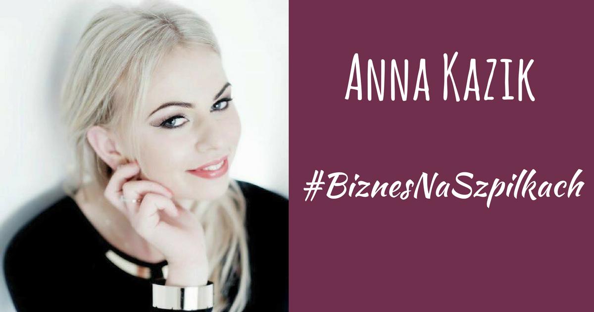 Wiem, że mogę osiągnąć wszystko, czego zapragnę – Anna Kazik