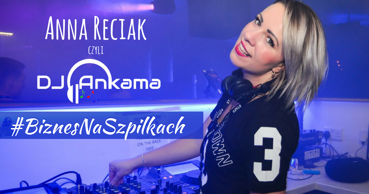 Muzyka była we mnie od zawsze – rozmowa z Anną Reciak znaną jako DJ Ankama