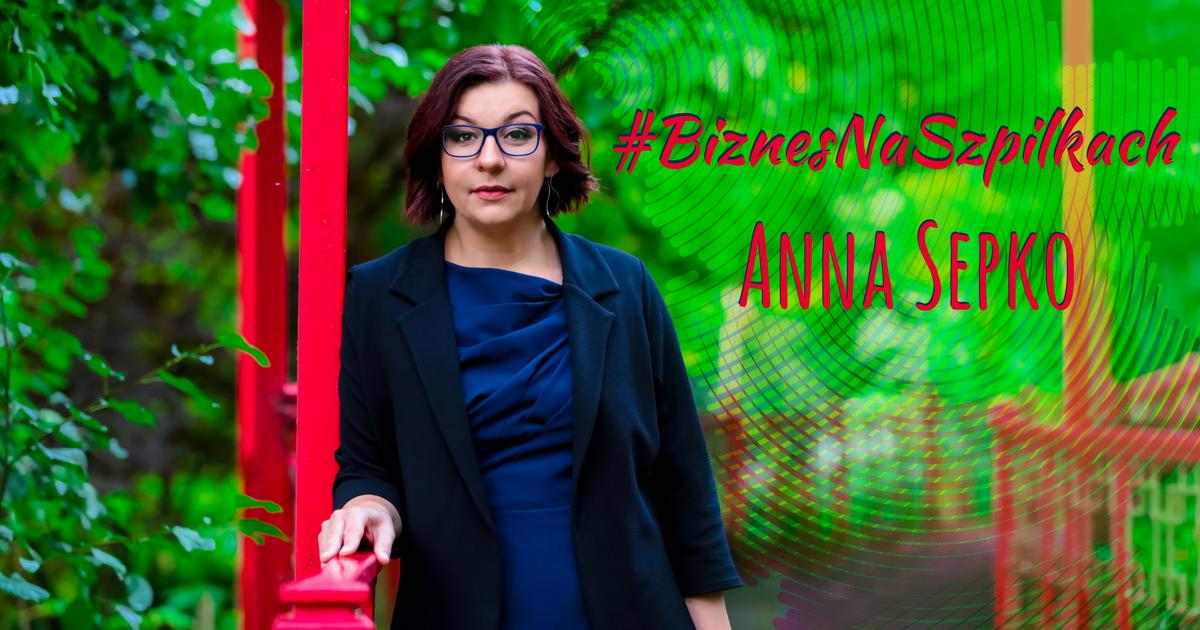 Biznes niejedno ma imię! – rozmowa z Anną Sepko