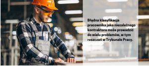 Na co zwrócić uwagę przy zatrudnieniu?Błędna klasyfikacja pracownika jako niezależnego kontraktora może prowadzić do wielu problemów, w tym roszczeń w Trybunale Pracy